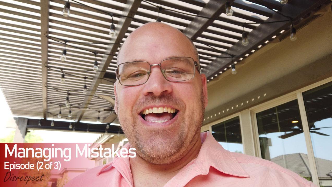 Disrespect | Managing Mistakes | Stoney Built | Mesa AZ
