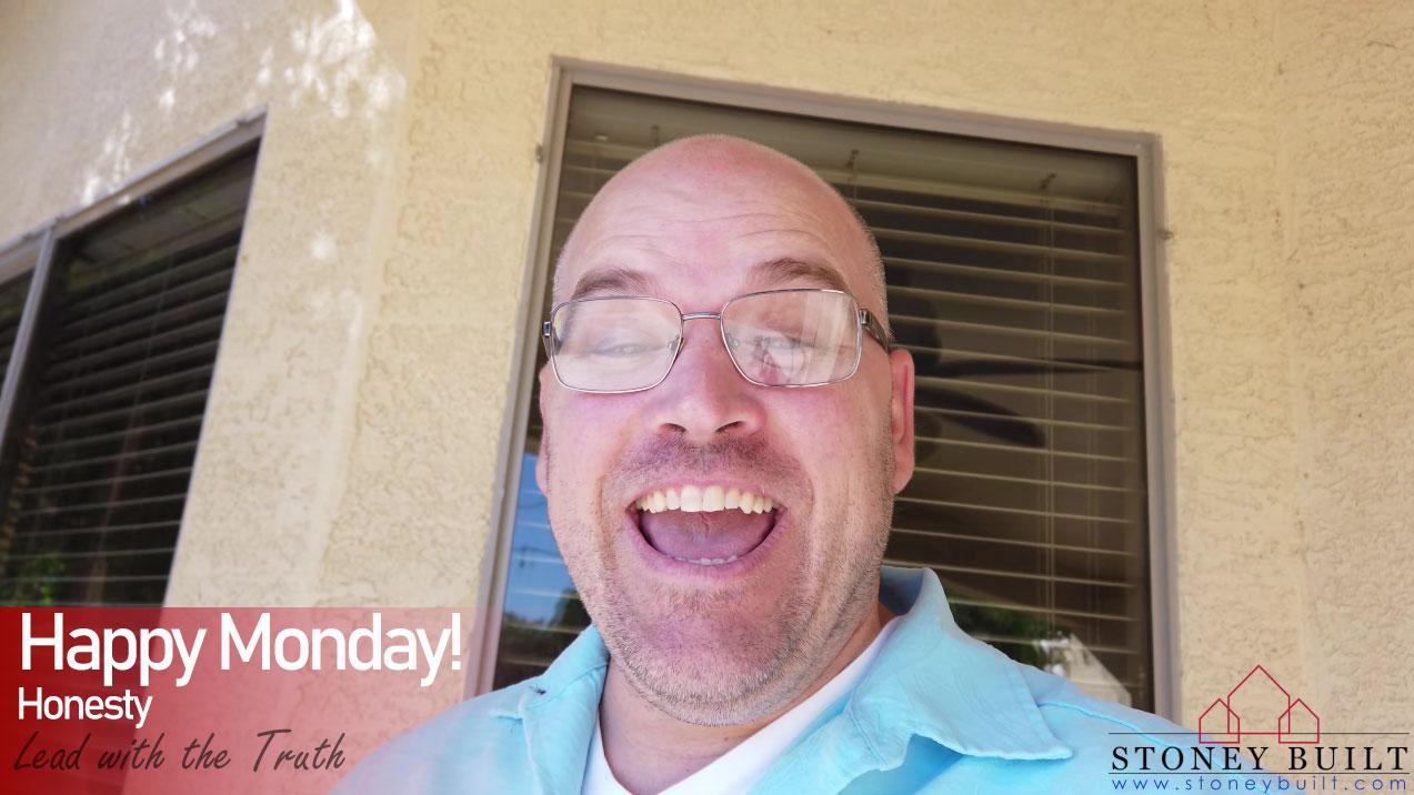 Lead with the Truth | Happy Monday | Stoney Built | Mesa AZ