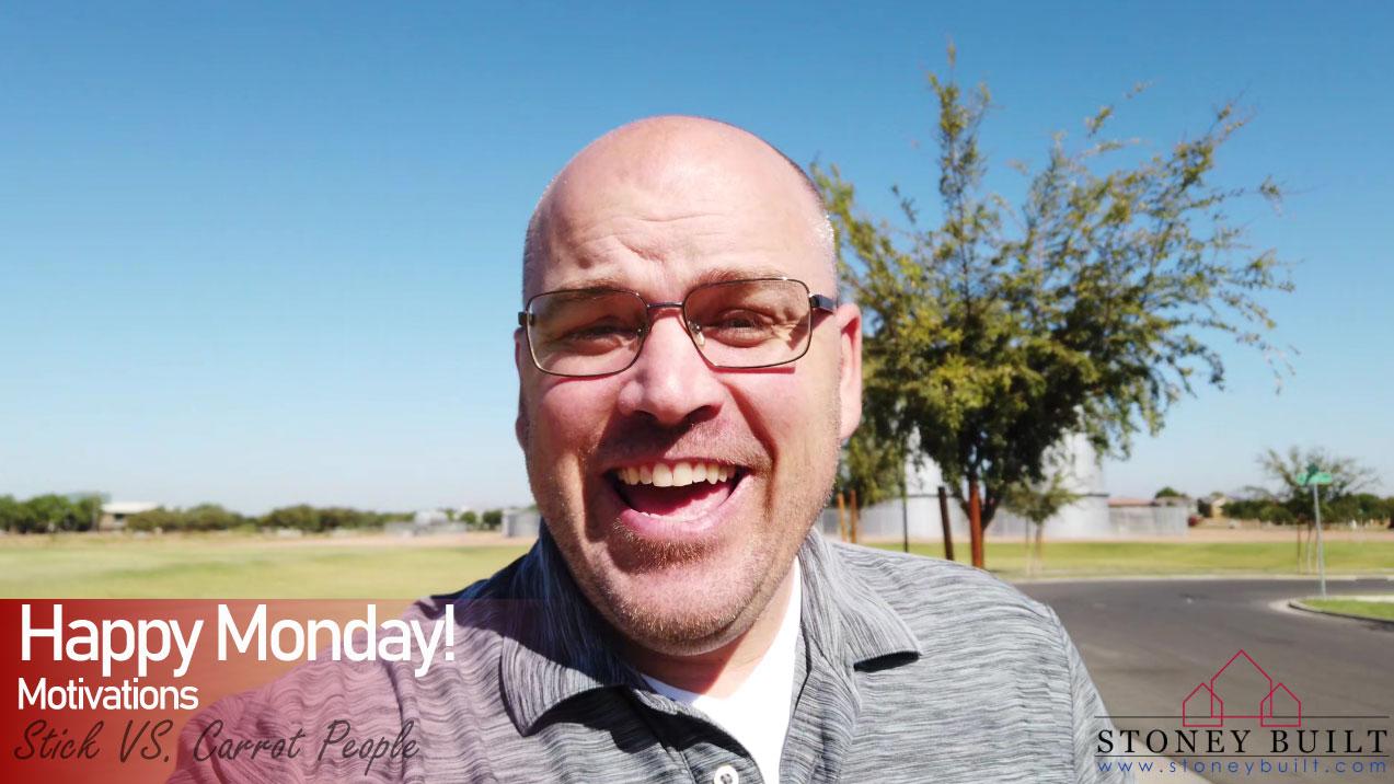 Stick or Carrot Motivation | Happy Monday | Stoney Built | Mesa AZ