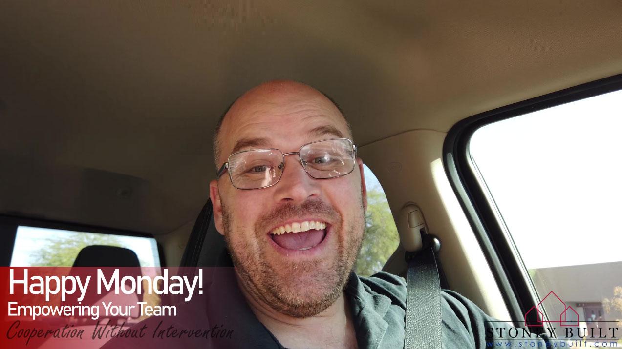 Empowering Your Team| Happy Monday | Stoney Built